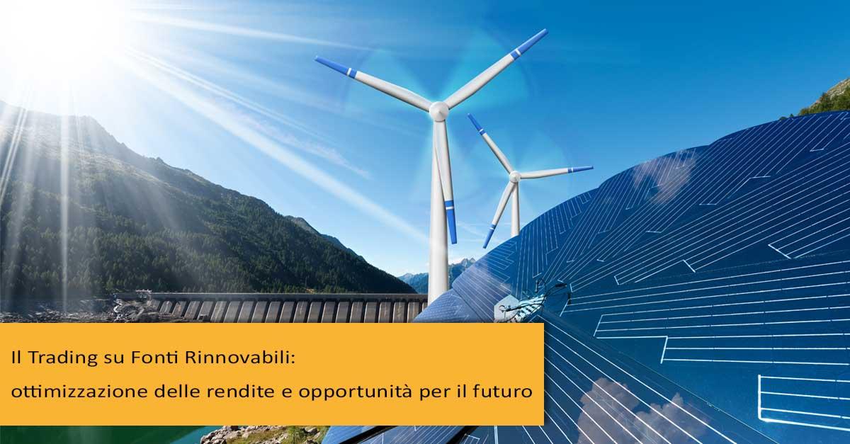 Il Trading su Fonti Rinnovabili: ottimizzazione delle rendite e opportunità per il futuro